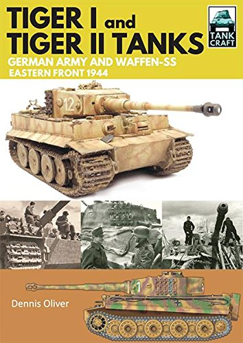 German Army Wwii - Tiger I and Tiger II: Tanks of the German Army and Waffen-SS: Eastern Front 1944 (TankCraft Book 1)