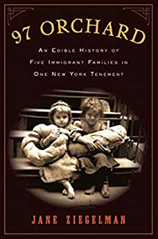 97 Orchard: An Edible History of Five Immigrant Families in One New York Tenement by [Ziegelman, Jane]
