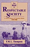 Rise of Respectable Society: A Social History of Victorian Britain, 1830-1900, F. M. L. Thompson, 0674772865
