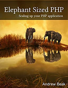 Elephant sized PHP: Scaling your PHP application by [Beak, Andrew]