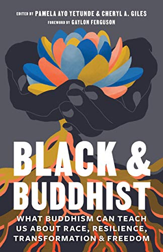 Book Cover: Black and Buddhist: What Buddhism Can Teach Us about Race, Resilience, Transformation, and Freedom