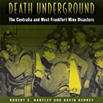 Death Underground: The Centralia and West Frankfort Mine Disasters | David Kenney,Robert E. Hartley