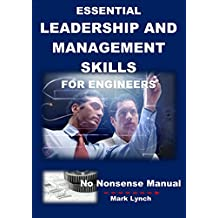 Essential Leadership and Management Skills for Engineers: Hands-on Help for Small Manufacturers and Smart Technical People (No Nonsense Manual Book 4)