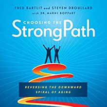 Choosing the StrongPath: Reversing the Downward Spiral of Aging Audiobook by Steven Droullard, Fred Bartlit, Dr. Marni Boppart Narrated by Tom Parks