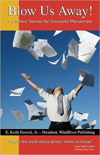 Blow Us Away!  Publishers Secrets for Successful Manuscripts