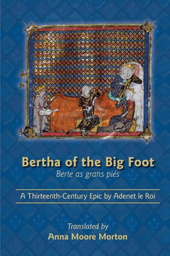 (Bertha of the Big Foot (Berte as grans pies): A Thirteenth-Century Epic by Adenet le Roi (MEDIEVAL & RENAIS TEXT STUDIES))