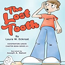 The Lost Tooth: Kidspiration Junior Chapter Book Series, Book 1 Audiobook by Laura W. Eckroat Narrated by Joseph A. Batzel