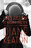 Let's Just Say It Wasn't Pretty, Diane Keaton, 0804194432