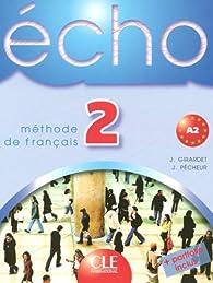 Echo Niveau 2 A2 Eleve Methode de Français par Jacky Girardet