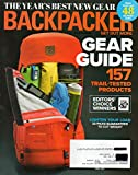 Backpacker Magazine GEAR GUIDE 2017 THE YEAR'S BEST NEW GEAR 157 Trail-Tested Products EDITORS' CHOICE WINNERS Lighten Your Load: 22 Picks Guaranteed To Cut Weight