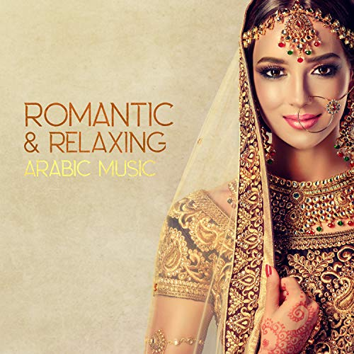 Romantic & Relaxing Arabic Music: Best Instrumental Ambient New Age, Belly Dance Music, Oriental Lounge ()