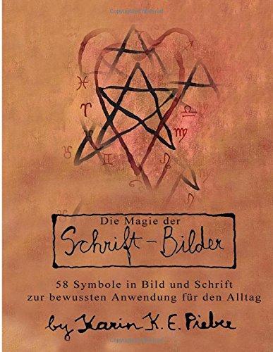 Die Magie der Schrift-Bilder: 58 Symbole in Bild und Schrift zur bewussten Anwendung