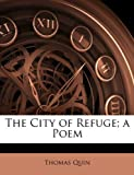 The City of Refuge; a Poem, Thomas Quin, 1141576074