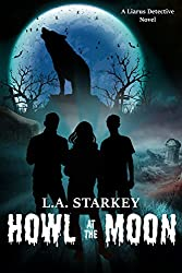Howl at the Moon (A Liarus Detective Novel Book 1)