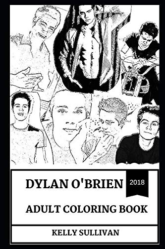 Dylan O'Brien Adult Coloring Book: The Maze Runner and Teen Wolf Star, Millennial Prodigy and Producer Inspired Adult Coloring Book (Dylan O'Brien Books)