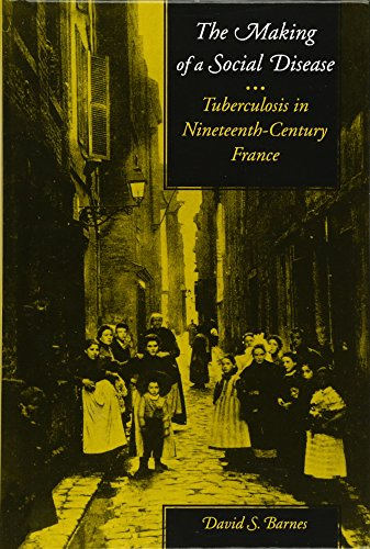 The Making of a Social Disease: Tuberculosis in Nineteenth-Century France