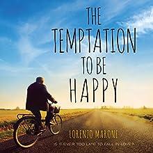 The Temptation to Be Happy Audiobook by Lorenzo Marone, Shaun Whiteside - translator Narrated by Arthur Morey