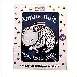 Bonne Nuit Mon Tout Petit Le Premier Livre Tissu De Bebe