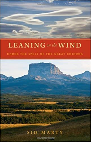 Leaning on the Wind: Under the Spell of the Great Chinook by Sid Marty (2009-05-31)