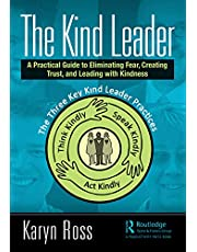 The Kind Leader: A Practical Guide to Eliminating Fear, Creating Trust, and Leading with Kindness