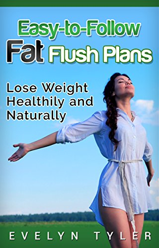 Easy-to-Follow Fat Flush Plans: Lose Weight Healthily and Naturally