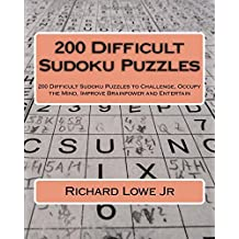 200 Difficult Sudoku Puzzles: 200 Difficult Sudoku Puzzles to Challenge, Occupy the Mind, Improve Brainpower and Entertain (Volume 4)