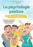La psychologie positive avec les enfants: Pour que vos enfants donnent le meilleur d'eux-mêmes.