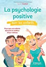 La psychologie positive avec les enfants : Pour que vos enfants donnent le meilleur d'eux-mêmes par Dutheil