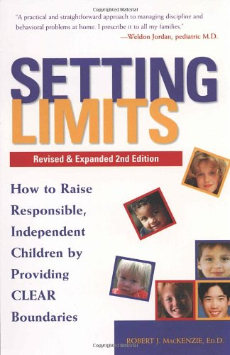 Setting Limits: How to Raise Responsible, Independent Children by Providing Clear Boundaries (Revised and Expanded Second Edition)