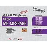 Annales corrigées du Score IAE-Message 2017, 20ème Ed.