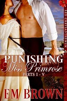 Punishing Miss Primrose, Parts I - V: An Erotic Historical Romance (Red Chrysanthemum Boxset Book 1) by [Brown, Em]