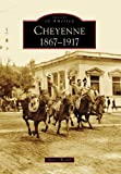 Cheyenne: 1867-1917 (Images of America)