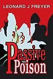 Passive Poison, Leonard Freyer, 0595284620