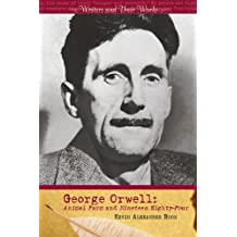George Orwell: Animal Farm and Nineteen Eighty-Four (Writers and Their Work) by Kevin A. Boon (2008-10-01)
