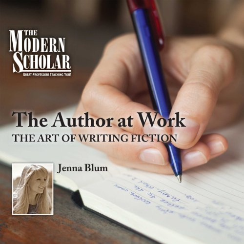The Modern Scholar: The Author at Work: The Art of Writing Fiction