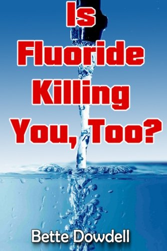 Book: Is Fluoride Killing You, Too? by Bette Dowdell