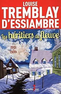 Les héritiers du fleuve 04 : 1931 - 1939, Tremblay-D'Essiambre, Louise
