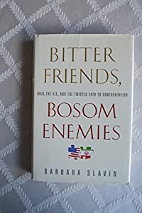 Bitter Friends, Bosom Enemies: Iran, the U.S., and the Twisted Path to Confrontation by Barbara Slavin