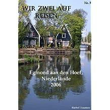 Wir zwei auf Reisen - Egmond aan den Hoef, Noord Holland, Niederlande - 2006 (German Edition)