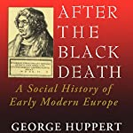 After the Black Death: A Social History of Early Modern Europe: Interdisciplinary Studies in History | George Huppert