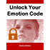 Unlock Your Emotion Code: How to Turn Negative Feelings into Positive Energy and Actions
