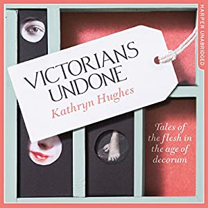 Victorians Undone: Tales of the Flesh in the Age of Decorum Audiobook