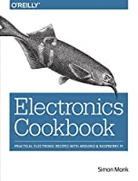 Electronics Cookbook: Practical Electronic Recipes with Arduino and Raspberry Pi Front Cover