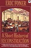 A Short History of Reconstruction, Eric Foner, 0060964316