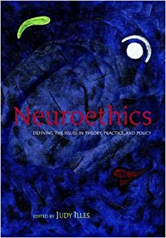 Book Neuroethics: Defining the issues in theory, practice, and policy (2005-10-20)