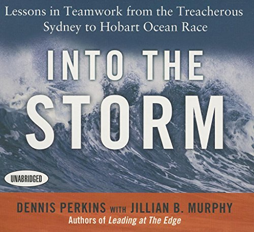 Into the Storm: Lessons in Teamwork from the Treacherous Sydney to Hobart Ocean Race by Unknown