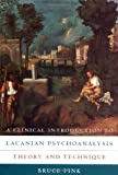 A Clinical Introduction to Lacanian Psychoanalysis, Bruce Fink, 0674135350