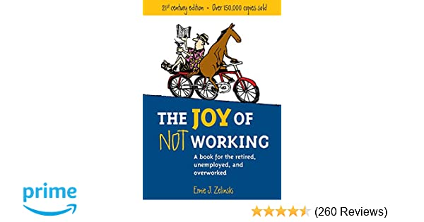 The Joy of Not Working: A Book for the Retired, Unemployed