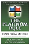img - for The Platinum Rule for Trade Show Mastery: The Expert Exhibitor's Guide to Profit-Producing Trade Shows and Corporate Events book / textbook / text book