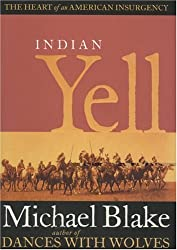 Indian Yell: The Heart of an American Insurgency by Michael Blake (2006-08-10)